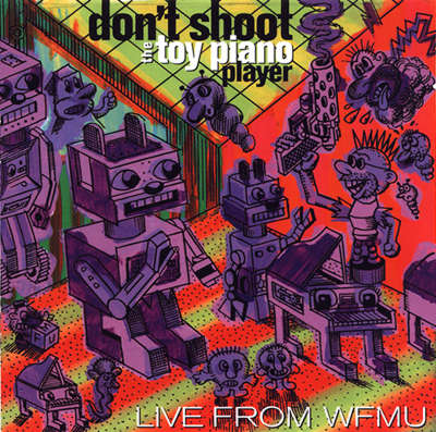 Various - Don't Shoot the Toy Piano Player: Live from WFMU